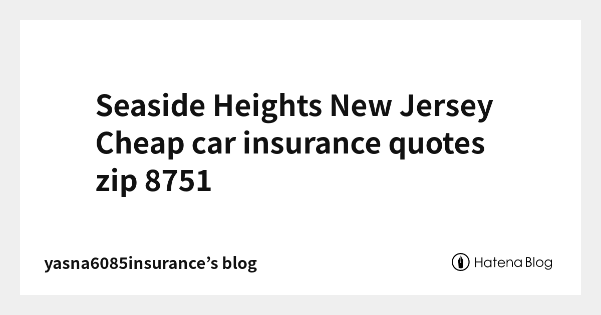 Seaside Heights New Jersey Cheap Car Insurance Quotes Zip 8751