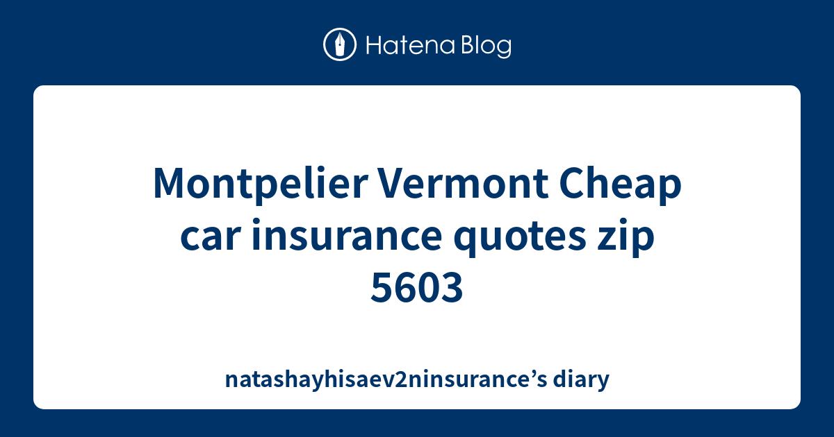 Montpelier Vermont Cheap Car Insurance Quotes Zip 5603