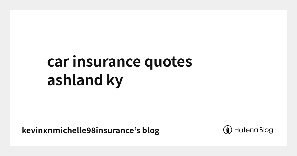 Car Insurance Quotes Ashland Ky Kevinxnmichelle98insurance S Blog